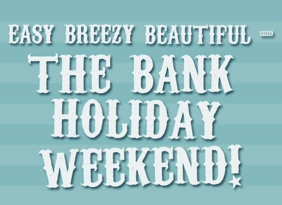 It's a BANK HOLIDAY WEEKEND – WE WILL BE CLOSED MONDAY 17th JUNE 2019